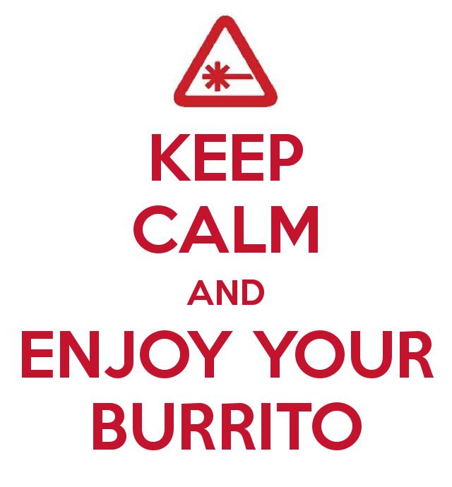 Keep Calm and Enjoy Your Burrito