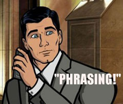 Sterling Archer says Phrasing
