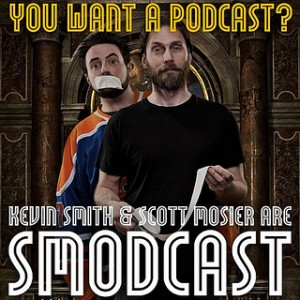 You want a SModCast Kevin Smith and Scott Mosier