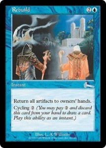 Rebuild was a Cycling hurkyl's Recall from Urza's Legacy
