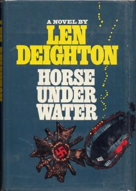 Horse Under Water A Novel by Len Deighton