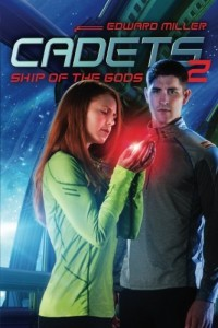 Cadets 2: Ship of the Gods by Edward Miller