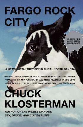 Fargo Rocks City by Chuck Klosterman A Heavy Metal Odyssey in Rural North Dakota