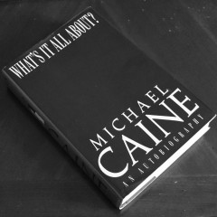 What's It All About? by Michael Caine An Autobiography