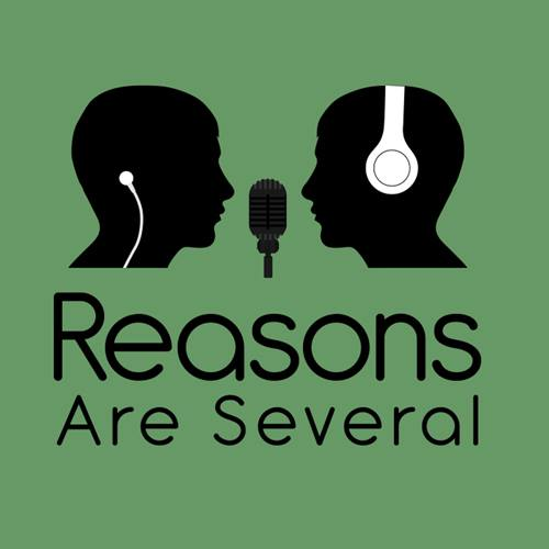 Reasons Are Several Podcast
