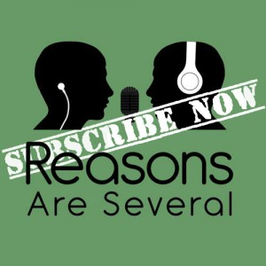 Subscribe to Reasons Are Several Podcast Now
