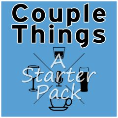 Couple Things Podcast A Starter Pack