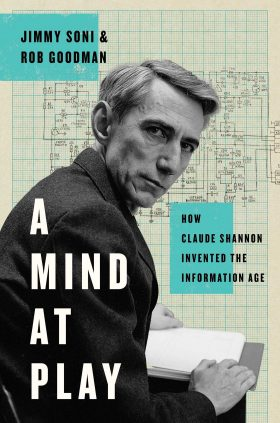 A Mind At Play How Claude Shannon Invented the Information Age by Jimmy Soni and Rob Goodman