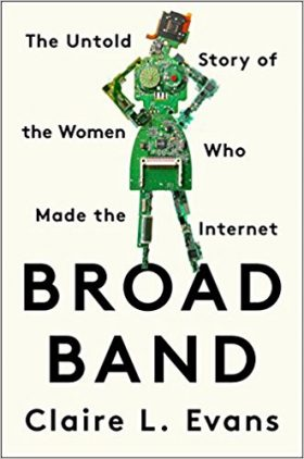Broad Band The Untold Story of the Women Who Made the Internet by Clarie L Evans