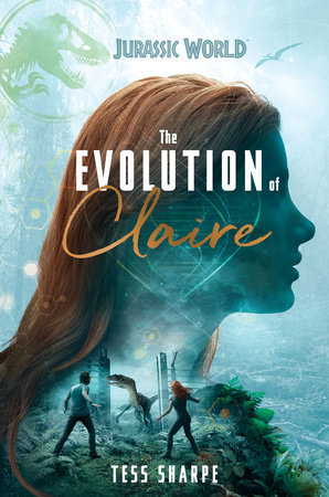 The Evolution of Claire Jurassic World by Tess Sharpe