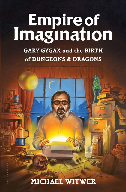 Empire of Imagination Gary Gygax and the Birth of Dungeons and Dragons by Michael Witwer