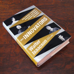 The Innovators: How a Group of Hackers, Geniuses, and Geeks Created the Digital Revolution by Walter Isaacson Book Review