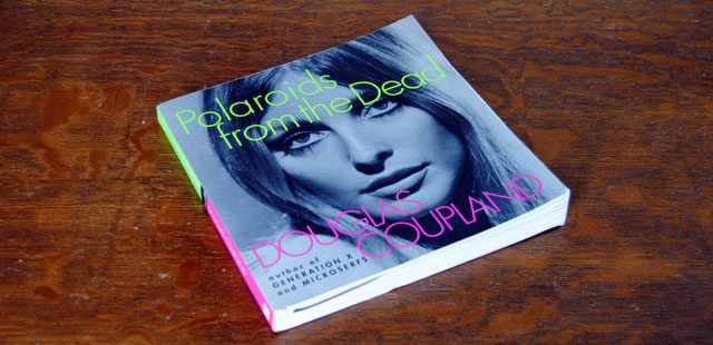 Polaroids from the Dead by Coupland is a Thought-Provoking Time Capsule