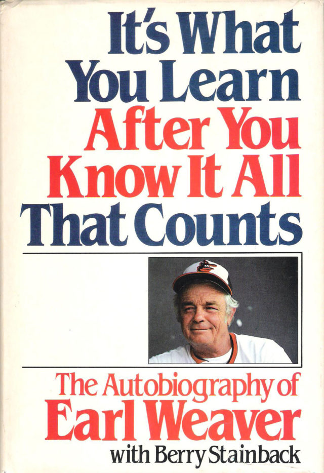 Its What You Learn After You Know it All That Counts Earl Weaver