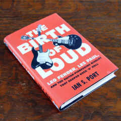 The Birth of Loud Leo Fender Les Paul Ian S Port Book Review