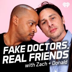 Fake Doctors Real Friends with Zach n Donald