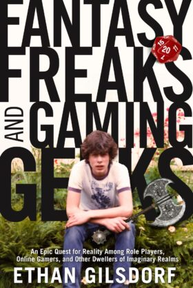 Fantasy Freaks and Gaming Geeks by Ethan Gilsdorf Book Cover